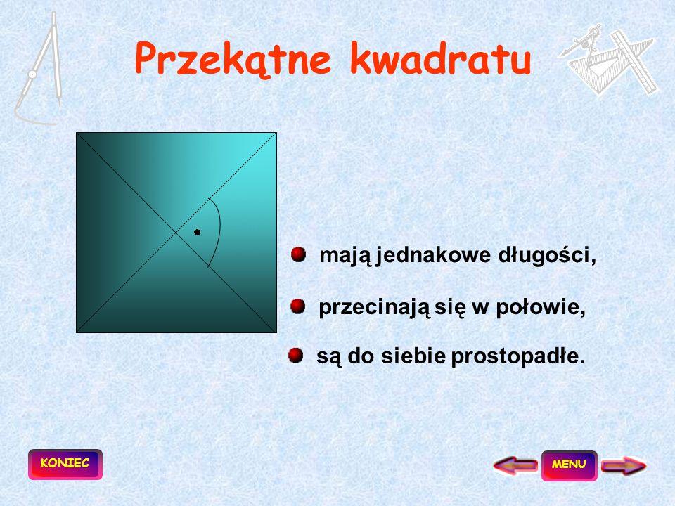 Kwadrat to prostokąt, który ma boki równej długości. a a a a Obwód = 4a Pole = a 2 KONIEC MENU