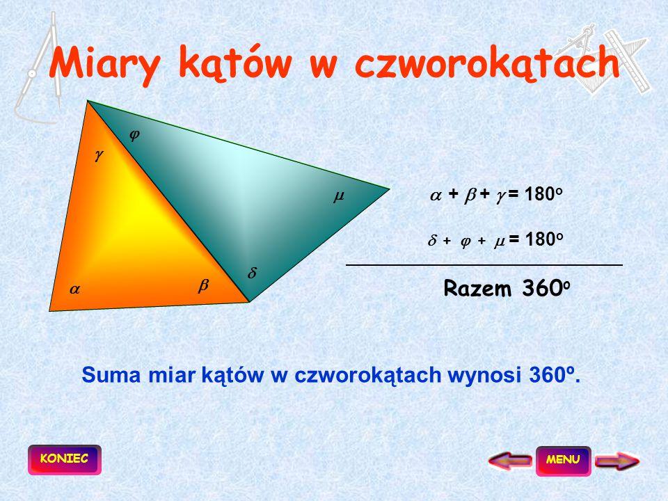 Miary kątów w czworokątach Suma miar kątów w czworokątach wynosi 360º.