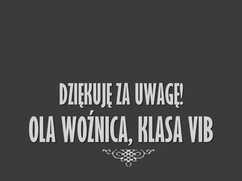 DZIĘKUJĘ ZA UWAGĘ! OLA WOŹNICA, KLASA VIB