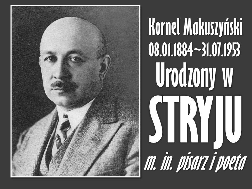 Kornel M MM Makuszyński 08.01.1884~31.07.1953 Urodzony w m. in. pisarz i poeta