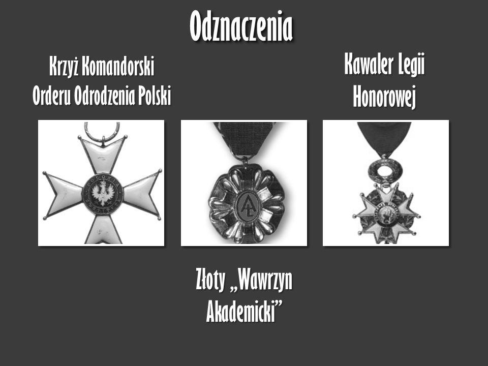 """OdznaczeniaOdznaczenia Kawaler Legii Honorowej Złoty """"Wawrzyn Akademicki"""" Krzyż Komandorski Orderu Odrodzenia Polski"""