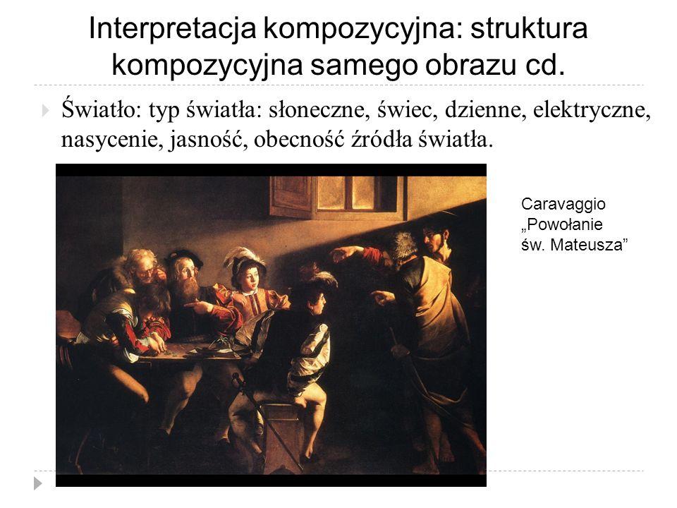 Interpretacja kompozycyjna: struktura kompozycyjna samego obrazu cd.  Światło: typ światła: słoneczne, świec, dzienne, elektryczne, nasycenie, jasnoś