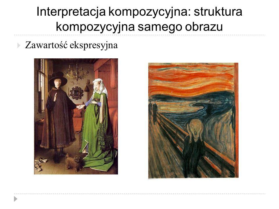 Interpretacja kompozycyjna: struktura kompozycyjna samego obrazu  Zawartość ekspresyjna