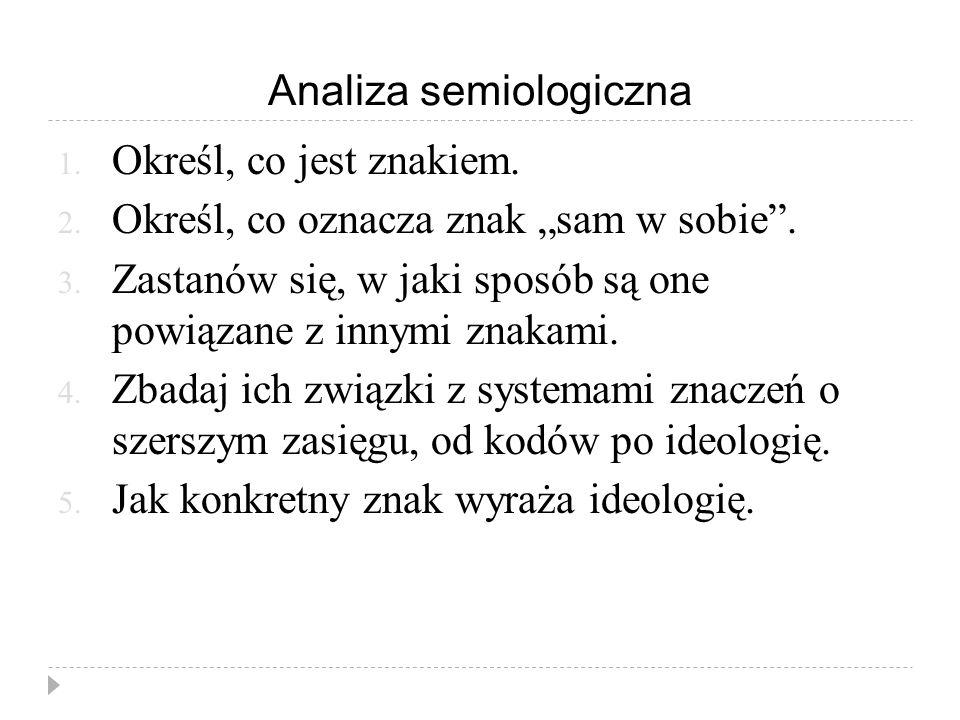Analiza semiologiczna 1.Określ, co jest znakiem. 2.