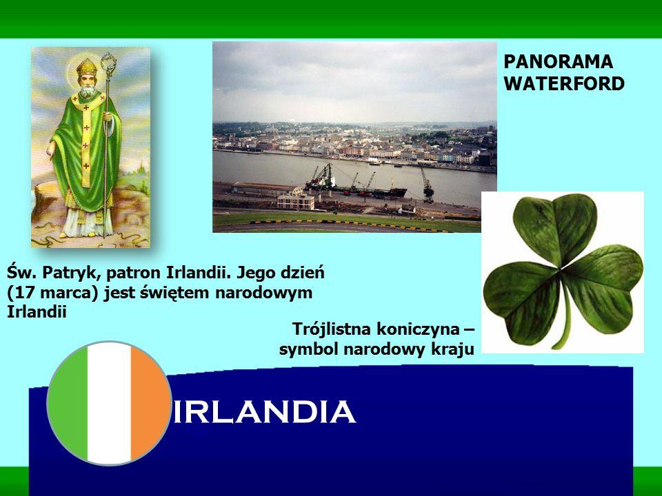 IRLANDIA Św. Patryk, patron Irlandii. Jego dzień (17 marca) jest świętem narodowym Irlandii PANORAMA WATERFORD Trójlistna koniczyna – symbol narodowy