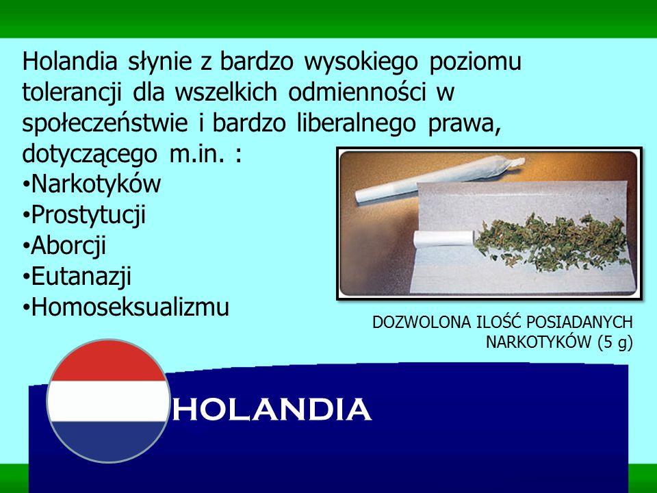 HOLANDIA Holandia słynie z bardzo wysokiego poziomu tolerancji dla wszelkich odmienności w społeczeństwie i bardzo liberalnego prawa, dotyczącego m.in