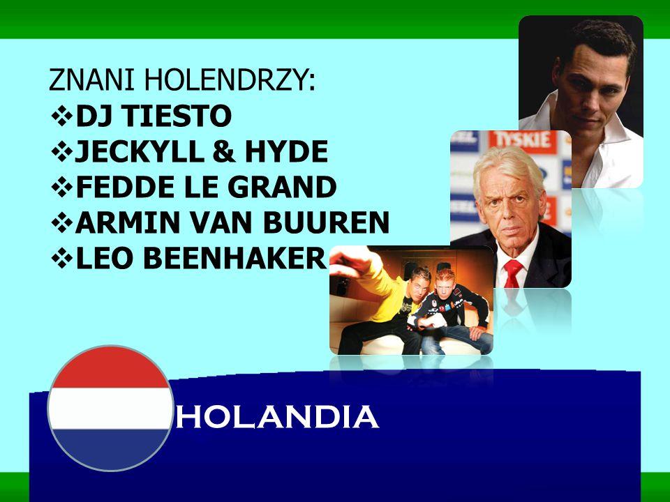 ZNANI HOLENDRZY:  DJ TIESTO  JECKYLL & HYDE  FEDDE LE GRAND  ARMIN VAN BUUREN  LEO BEENHAKER