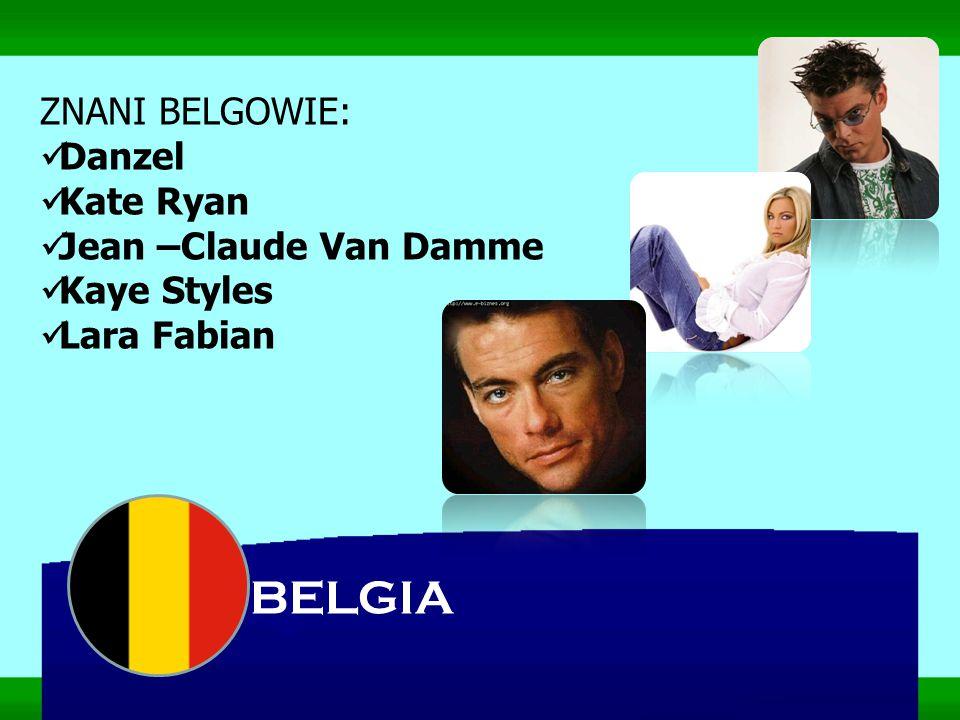 ZNANI BELGOWIE: Danzel Kate Ryan Jean –Claude Van Damme Kaye Styles Lara Fabian