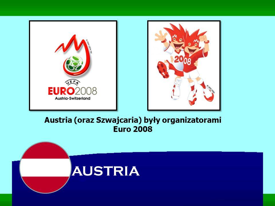 AUSTRIA Austria (oraz Szwajcaria) były organizatorami Euro 2008