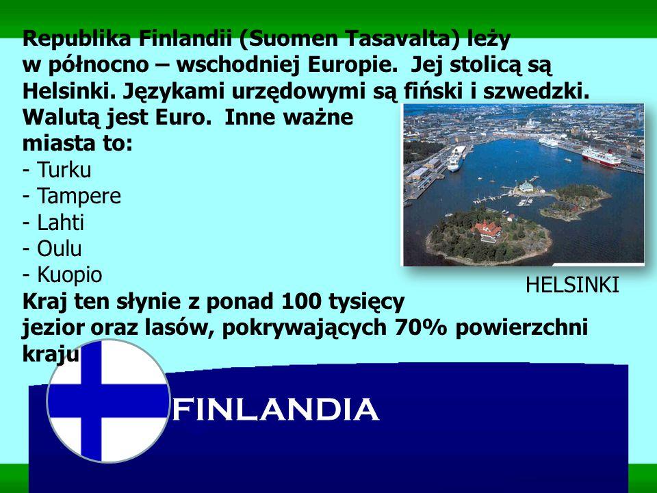 Republika Finlandii (Suomen Tasavalta) leży w północno – wschodniej Europie. Jej stolicą są Helsinki. Językami urzędowymi są fiński i szwedzki. Walutą