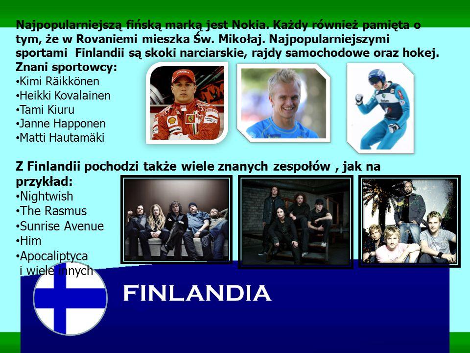 FINLANDIA Najpopularniejszą fińską marką jest Nokia. Każdy również pamięta o tym, że w Rovaniemi mieszka Św. Mikołaj. Najpopularniejszymi sportami Fin