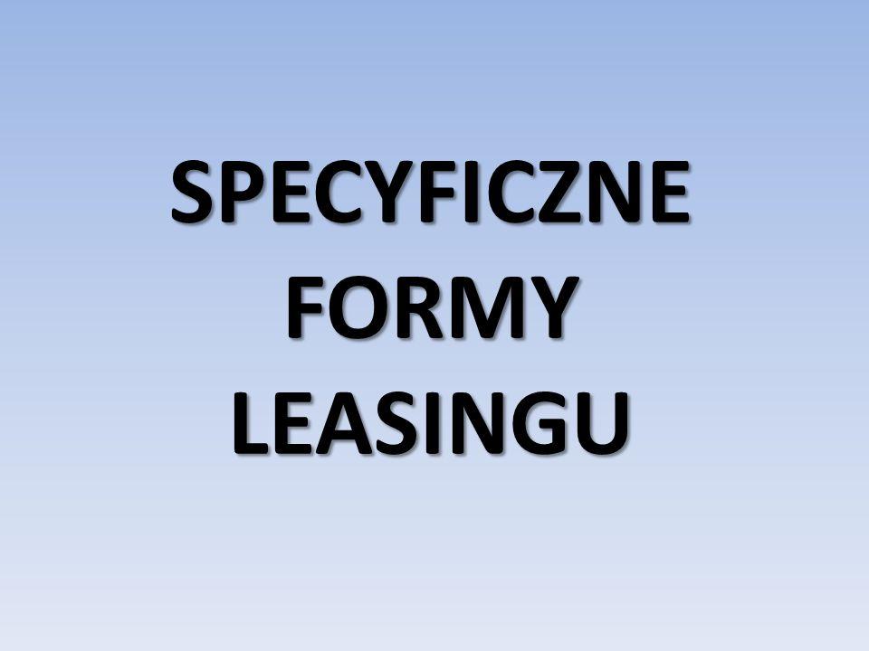 SPECYFICZNE FORMY LEASINGU