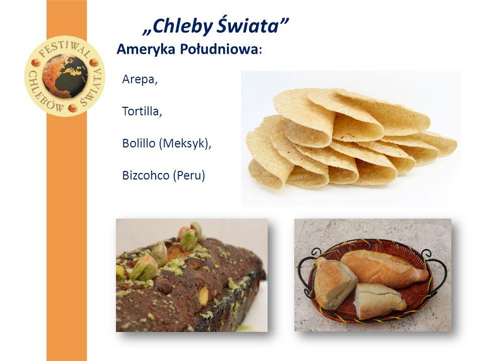 """""""Chleby Świata"""" Ameryka Południowa : Arepa, Tortilla, Bolillo (Meksyk), Bizcohco (Peru)"""