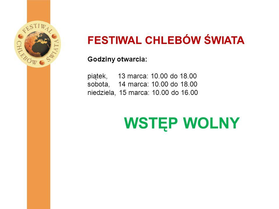 FESTIWAL CHLEBÓW ŚWIATA Godziny otwarcia: piątek, 13 marca: 10.00 do 18.00 sobota, 14 marca: 10.00 do 18.00 niedziela, 15 marca: 10.00 do 16.00 WSTĘP