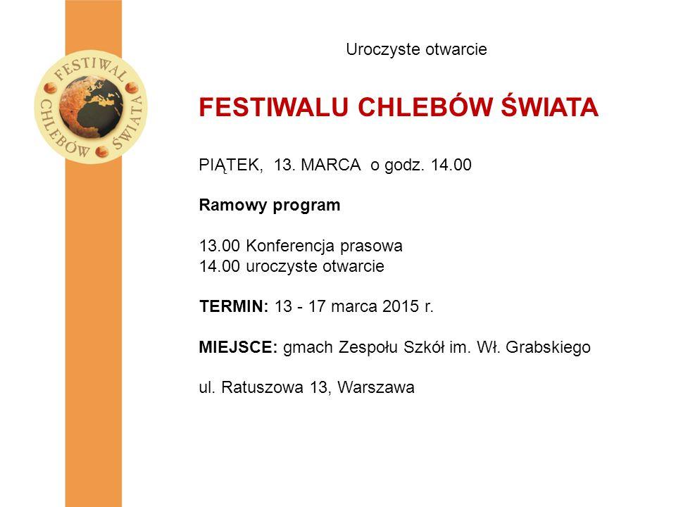 Uroczyste otwarcie FESTIWALU CHLEBÓW ŚWIATA PIĄTEK, 13. MARCA o godz. 14.00 Ramowy program 13.00 Konferencja prasowa 14.00 uroczyste otwarcie TERMIN:
