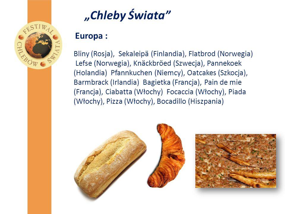 """Chleby Świata"" Europa : Bliny (Rosja), Sekaleipä (Finlandia), Flatbrod (Norwegia) Lefse (Norwegia), Knäckbröed (Szwecja), Pannekoek (Holandia) Pfannk"