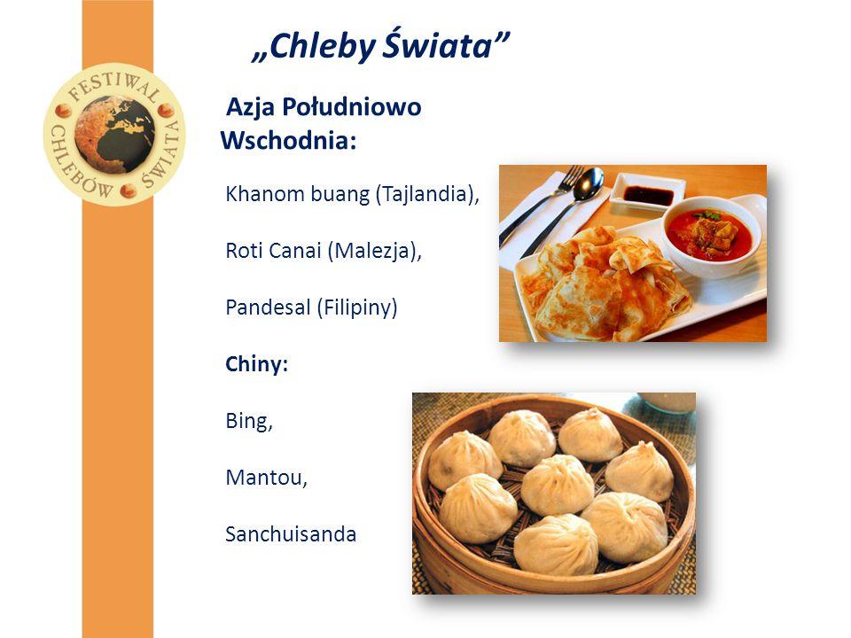 """""""Chleby Świata"""" Azja Południowo Wschodnia: Khanom buang (Tajlandia), Roti Canai (Malezja), Pandesal (Filipiny) Chiny: Bing, Mantou, Sanchuisanda"""
