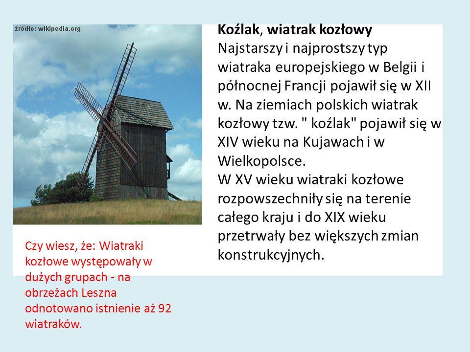 Koźlak, wiatrak kozłowy Najstarszy i najprostszy typ wiatraka europejskiego w Belgii i północnej Francji pojawił się w XII w. Na ziemiach polskich wia