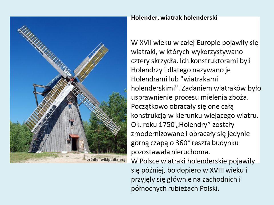 Holender, wiatrak holenderski W XVII wieku w całej Europie pojawiły się wiatraki, w których wykorzystywano cztery skrzydła. Ich konstruktorami byli Ho