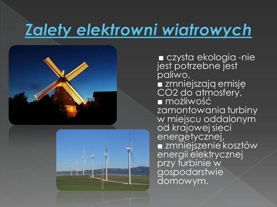 ■ czysta ekologia -nie jest potrzebne jest paliwo, ■ zmniejszają emisję CO2 do atmosfery, ■ możliwość zamontowania turbiny w miejscu oddalonym od kraj