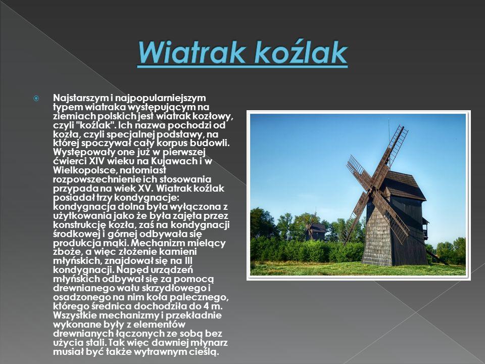  Najstarszym i najpopularniejszym typem wiatraka występującym na ziemiach polskich jest wiatrak kozłowy, czyli