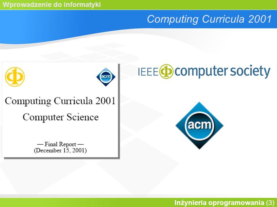 Wprowadzenie do informatyki Inżynieria oprogramowania (3) Computing Curricula 2001