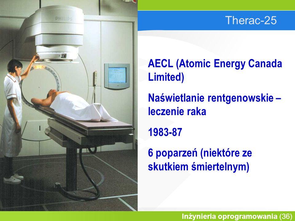 Wprowadzenie do informatyki Inżynieria oprogramowania (36) Therac-25 AECL (Atomic Energy Canada Limited) Naświetlanie rentgenowskie – leczenie raka 1983-87 6 poparzeń (niektóre ze skutkiem śmiertelnym)