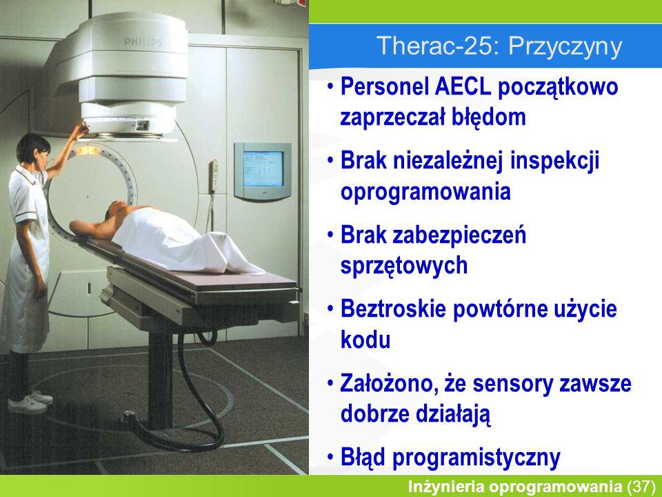 Wprowadzenie do informatyki Inżynieria oprogramowania (37) Therac-25: Przyczyny Personel AECL początkowo zaprzeczał błędom Brak niezależnej inspekcji oprogramowania Brak zabezpieczeń sprzętowych Beztroskie powtórne użycie kodu Założono, że sensory zawsze dobrze działają Błąd programistyczny