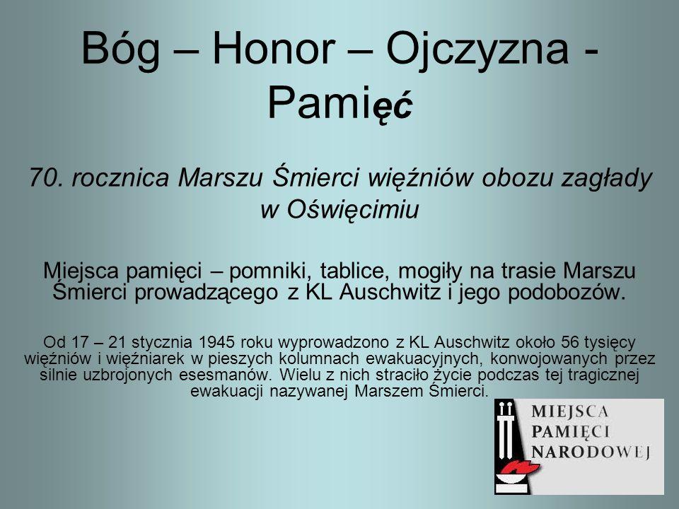 Bóg – Honor – Ojczyzna - Pami ęć 70. rocznica Marszu Śmierci więźniów obozu zagłady w Oświęcimiu Miejsca pamięci – pomniki, tablice, mogiły na trasie