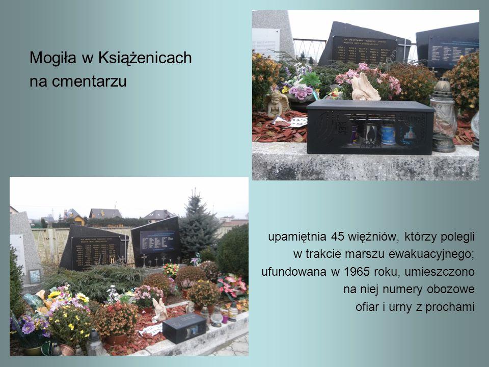 Mogiła w Książenicach na cmentarzu upamiętnia 45 więźniów, którzy polegli w trakcie marszu ewakuacyjnego; ufundowana w 1965 roku, umieszczono na niej