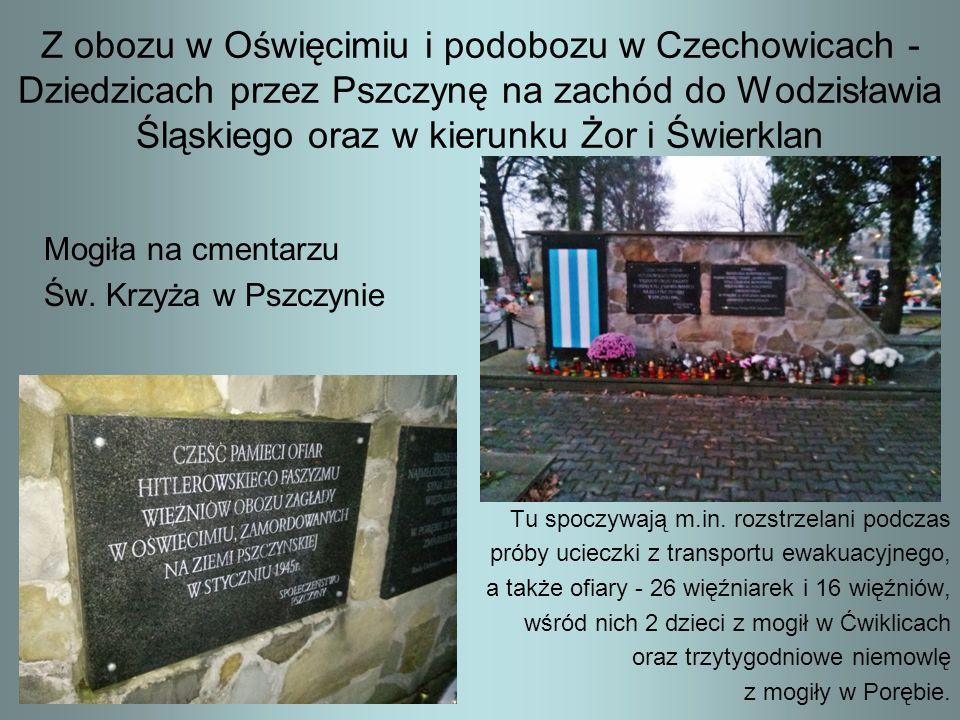 Z obozu w Oświęcimiu i podobozu w Czechowicach - Dziedzicach przez Pszczynę na zachód do Wodzisławia Śląskiego oraz w kierunku Żor i Świerklan Mogiła
