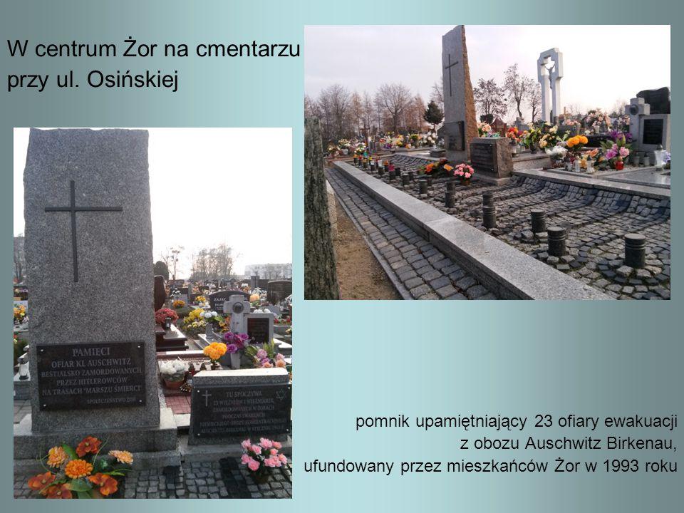 W centrum Żor na cmentarzu przy ul. Osińskiej pomnik upamiętniający 23 ofiary ewakuacji z obozu Auschwitz Birkenau, ufundowany przez mieszkańców Żor w