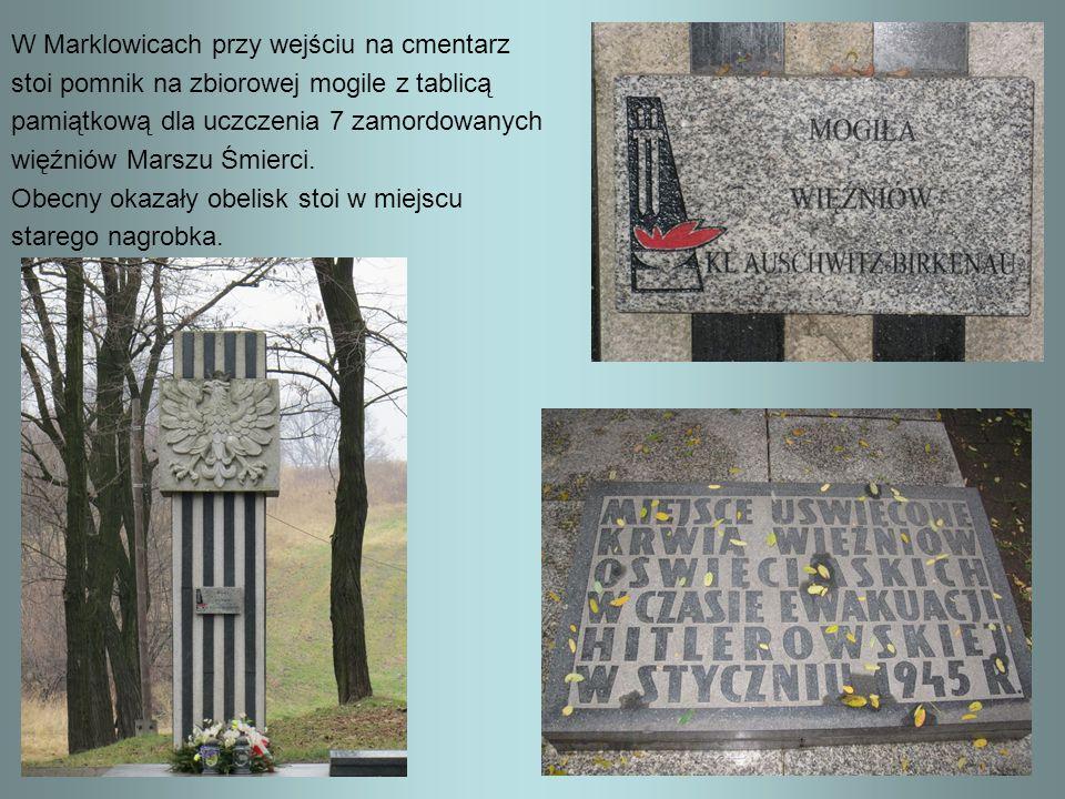 W Marklowicach przy wejściu na cmentarz stoi pomnik na zbiorowej mogile z tablicą pamiątkową dla uczczenia 7 zamordowanych więźniów Marszu Śmierci. Ob