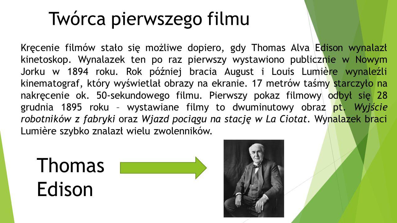Twórca pierwszego filmu Kręcenie filmów stało się możliwe dopiero, gdy Thomas Alva Edison wynalazł kinetoskop. Wynalazek ten po raz pierwszy wystawion