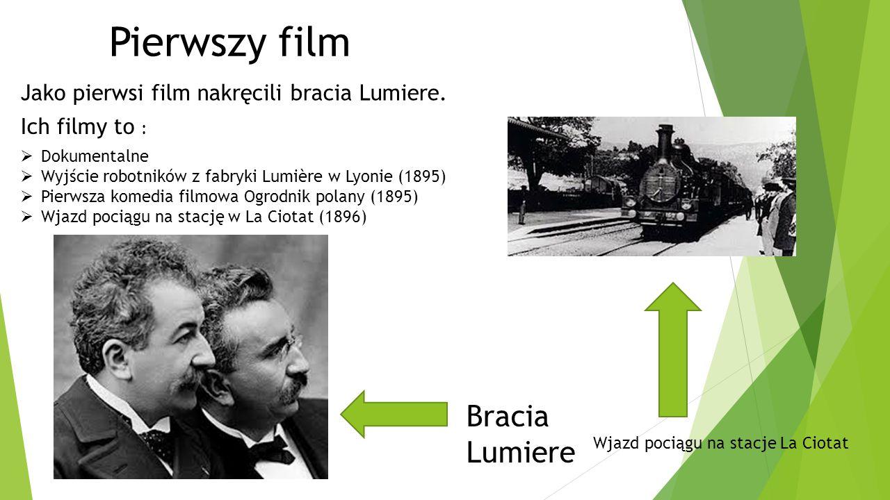 Jako pierwsi film nakręcili bracia Lumiere. Ich filmy to :  Dokumentalne  Wyjście robotników z fabryki Lumière w Lyonie (1895)  Pierwsza komedia fi