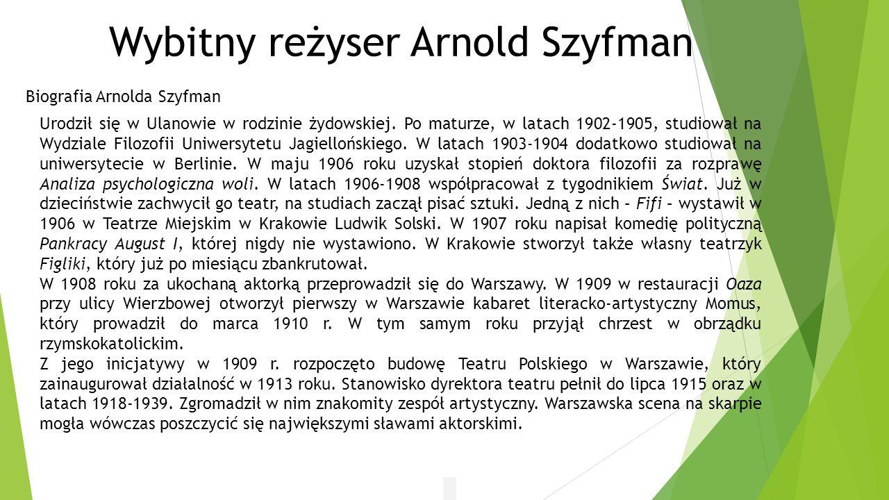 Wybitny reżyser Arnold Szyfman Biografia Arnolda Szyfman Urodził się w Ulanowie w rodzinie żydowskiej. Po maturze, w latach 1902-1905, studiował na Wy
