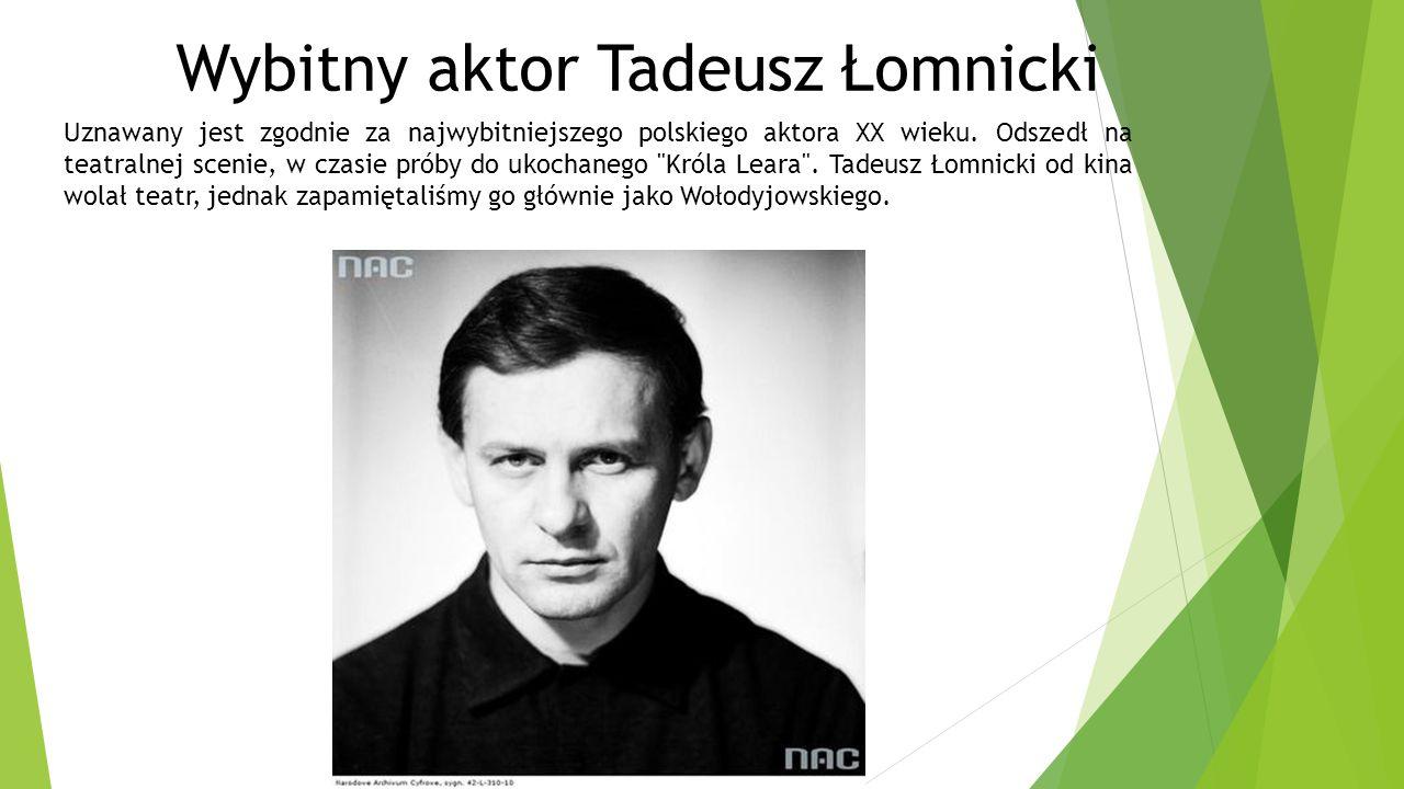 Wybitny aktor Tadeusz Łomnicki Uznawany jest zgodnie za najwybitniejszego polskiego aktora XX wieku. Odszedł na teatralnej scenie, w czasie próby do u