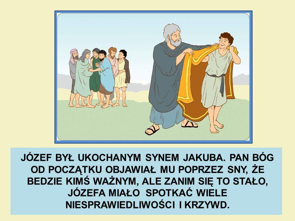 JÓZEF BYŁ UKOCHANYM SYNEM JAKUBA. PAN BÓG OD POCZĄTKU OBJAWIAŁ MU POPRZEZ SNY, ŻE BEDZIE KIMŚ WAŻNYM, ALE ZANIM SIĘ TO STAŁO, JÓZEFA MIAŁO SPOTKAĆ WIE
