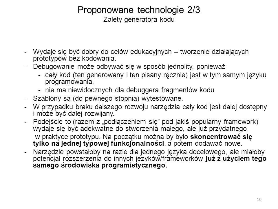 Proponowane technologie 2/3 Zalety generatora kodu -Wydaje się być dobry do celów edukacyjnych – tworzenie działających prototypów bez kodowania.