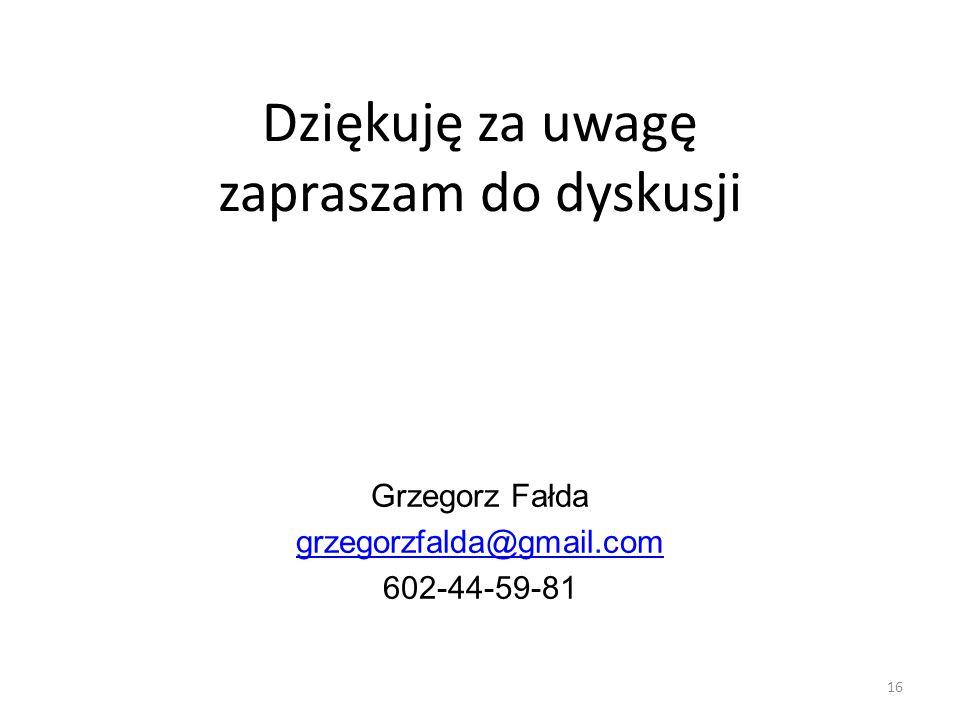 Dziękuję za uwagę zapraszam do dyskusji 16 Grzegorz Fałda grzegorzfalda@gmail.com 602-44-59-81