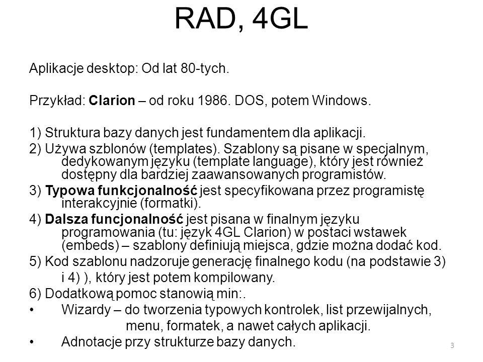 RAD, 4GL Aplikacje desktop: Od lat 80-tych.Przykład: Clarion – od roku 1986.