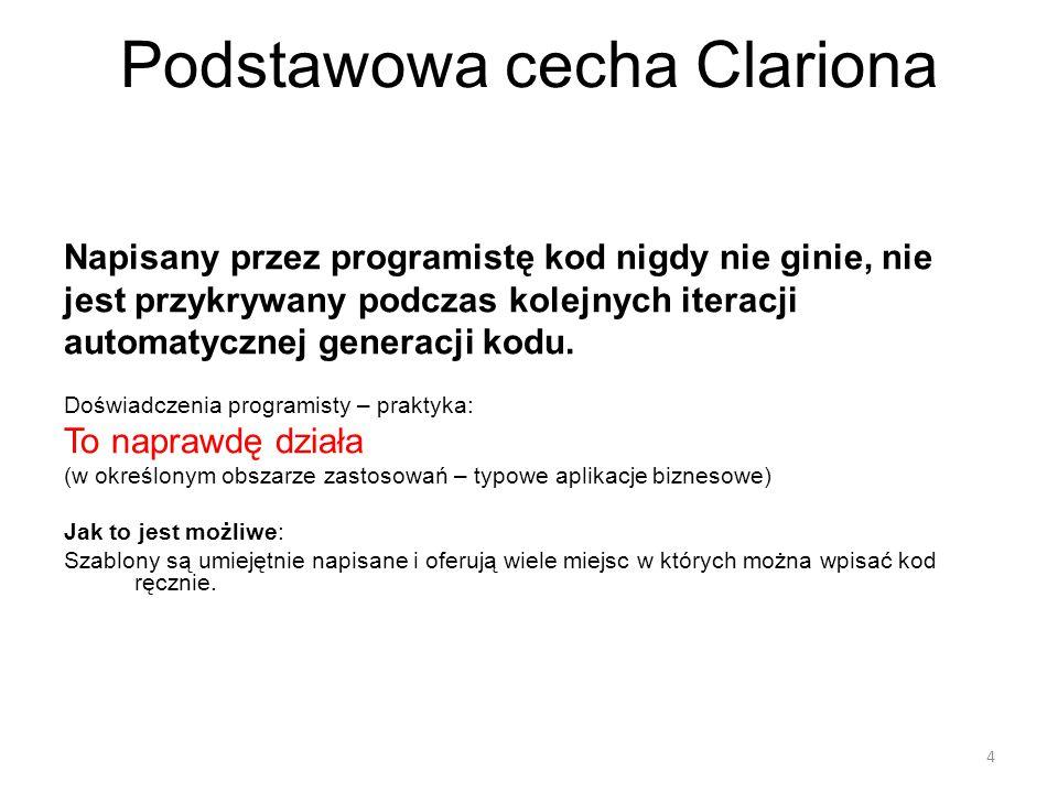 Podstawowa cecha Clariona Napisany przez programistę kod nigdy nie ginie, nie jest przykrywany podczas kolejnych iteracji automatycznej generacji kodu.