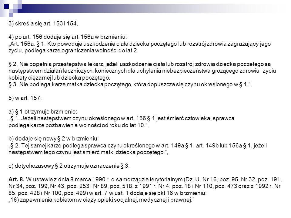 """3) skreśla się art. 153 i 154, 4) po art. 156 dodaje się art. 156a w brzmieniu: """"Art. 156a. § 1. Kto powoduje uszkodzenie ciała dziecka poczętego lub"""