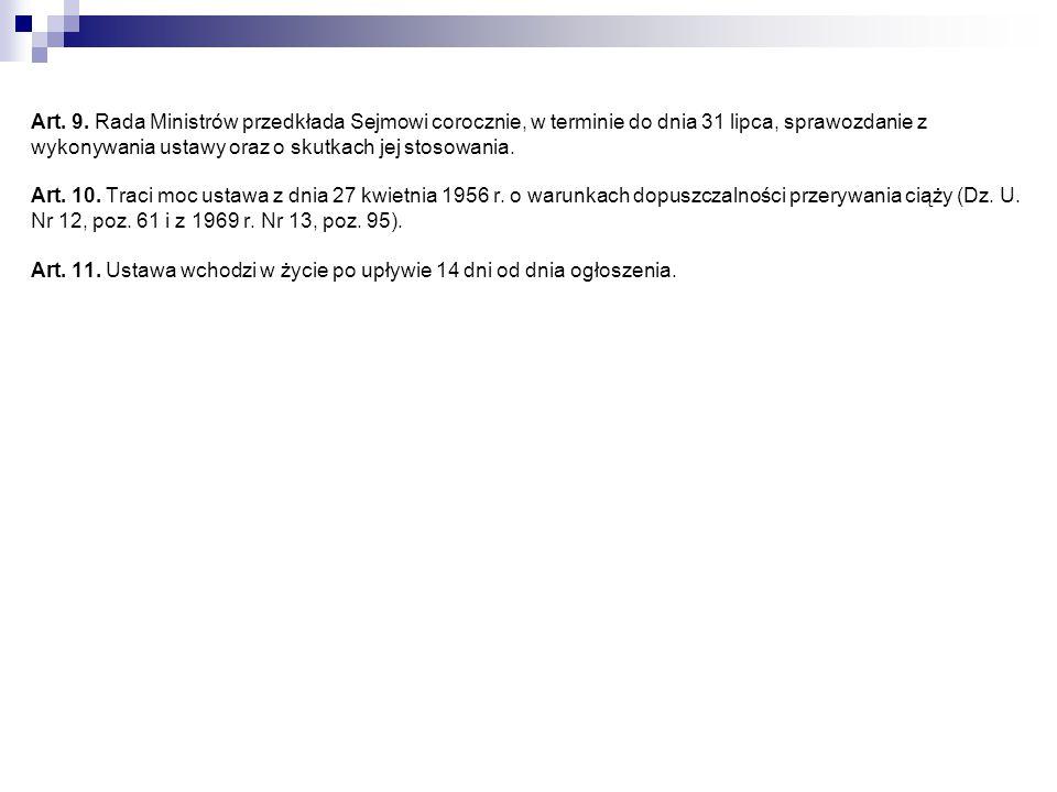 Art. 9. Rada Ministrów przedkłada Sejmowi corocznie, w terminie do dnia 31 lipca, sprawozdanie z wykonywania ustawy oraz o skutkach jej stosowania. Ar
