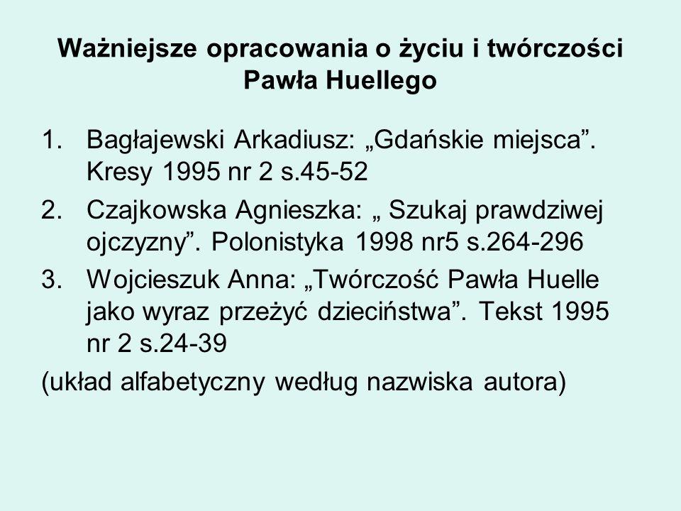 """Ważniejsze opracowania o życiu i twórczości Pawła Huellego 1.Bagłajewski Arkadiusz: """"Gdańskie miejsca"""". Kresy 1995 nr 2 s.45-52 2.Czajkowska Agnieszka"""
