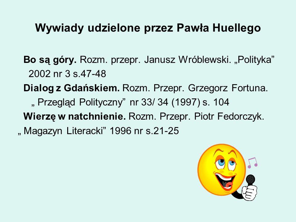 """Wywiady udzielone przez Pawła Huellego Bo są góry. Rozm. przepr. Janusz Wróblewski. """"Polityka"""" 2002 nr 3 s.47-48 Dialog z Gdańskiem. Rozm. Przepr. Grz"""