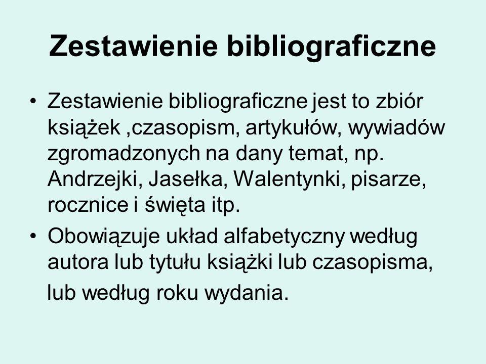 Zestawienie bibliograficzne Zestawienie bibliograficzne jest to zbiór książek,czasopism, artykułów, wywiadów zgromadzonych na dany temat, np. Andrzejk