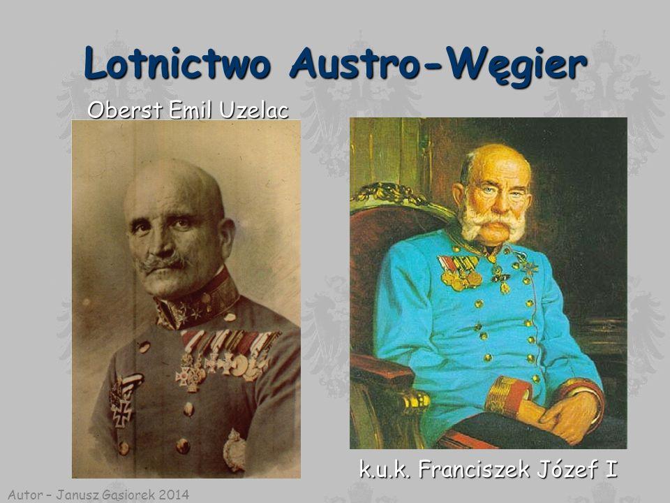 Lotnictwo Austro-Węgier k.u.k. Franciszek Józef I Oberst Emil Uzelac Autor – Janusz Gąsiorek 2014