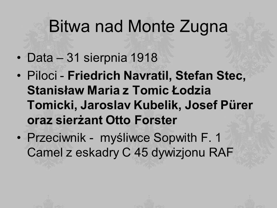 Bitwa nad Monte Zugna Data – 31 sierpnia 1918 Piloci - Friedrich Navratil, Stefan Stec, Stanisław Maria z Tomic Łodzia Tomicki, Jaroslav Kubelik, Jose