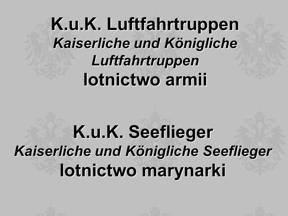 K.u.K. Luftfahrtruppen Kaiserliche und Königliche Luftfahrtruppen lotnictwo armii K.u.K. Seeflieger Kaiserliche und Königliche Seeflieger lotnictwo ma